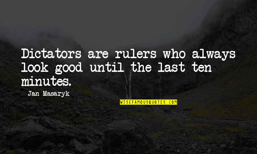 Always Look For The Good Quotes By Jan Masaryk: Dictators are rulers who always look good until