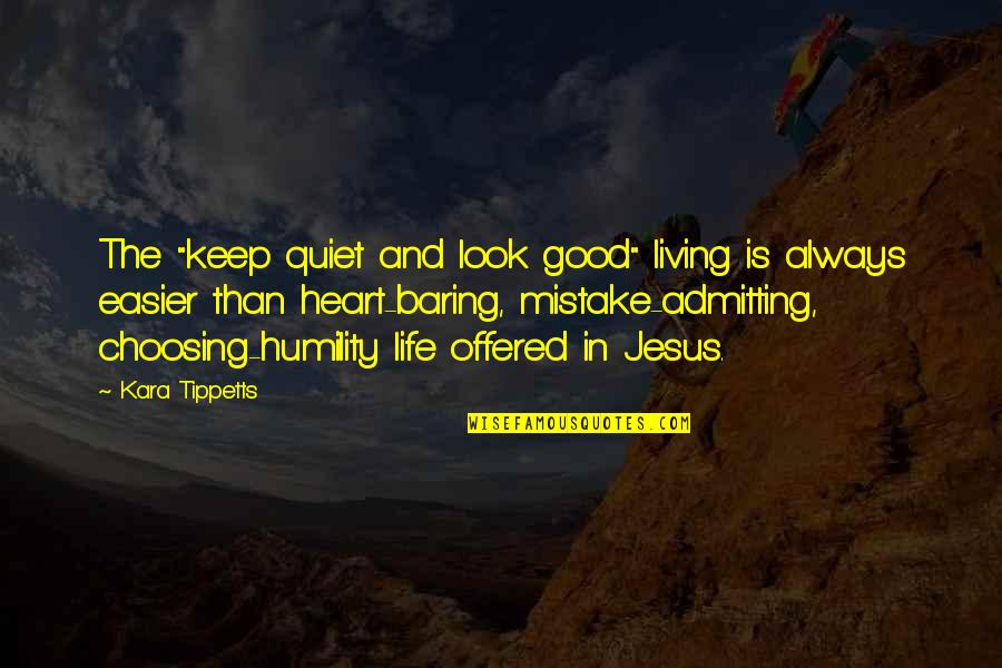 """Always Look For The Good Quotes By Kara Tippetts: The """"keep quiet and look good"""" living is"""