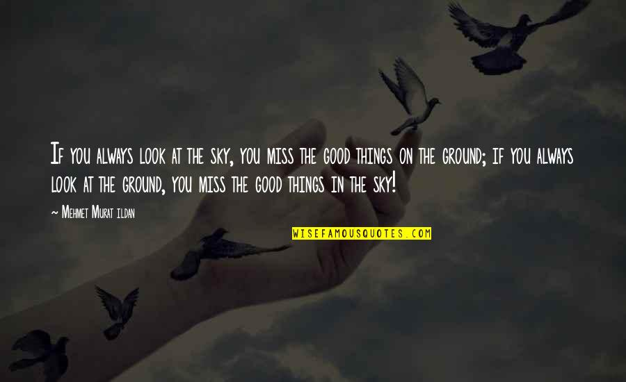 Always Look For The Good Quotes By Mehmet Murat Ildan: If you always look at the sky, you