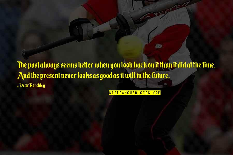 Always Look For The Good Quotes By Peter Benchley: The past always seems better when you look