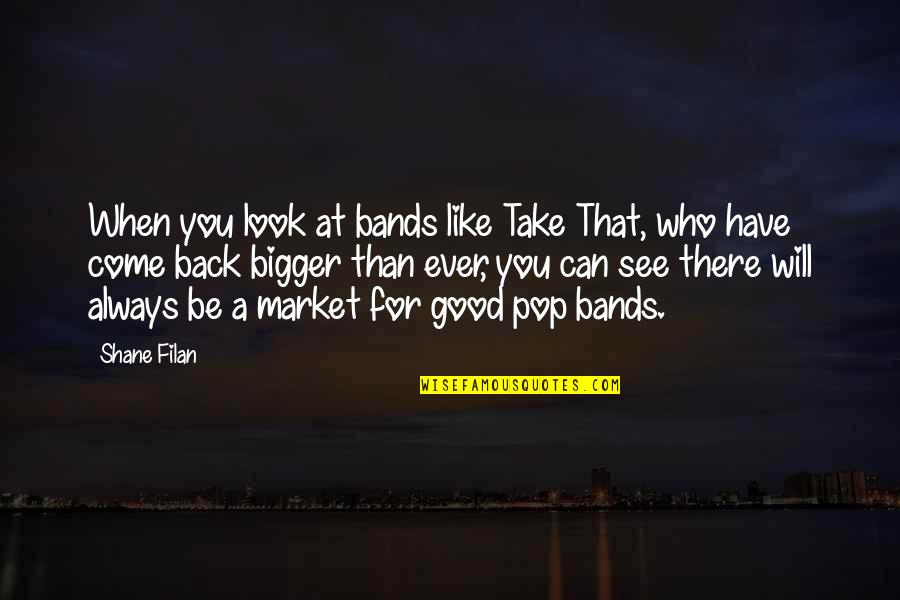 Always Look For The Good Quotes By Shane Filan: When you look at bands like Take That,