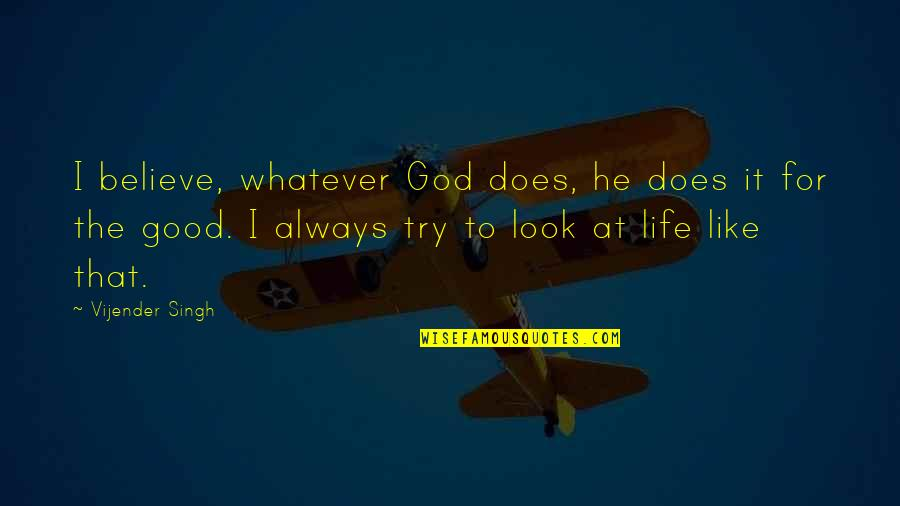 Always Look For The Good Quotes By Vijender Singh: I believe, whatever God does, he does it