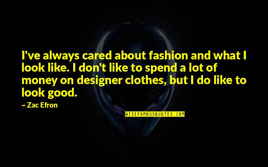 Always Look For The Good Quotes By Zac Efron: I've always cared about fashion and what I