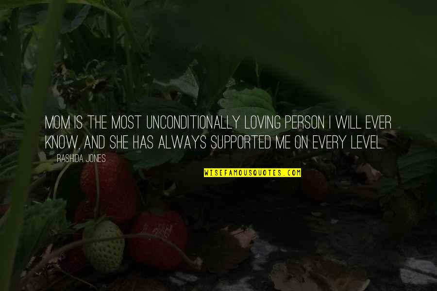 Always Loving Your Mom Quotes By Rashida Jones: Mom is the most unconditionally loving person I