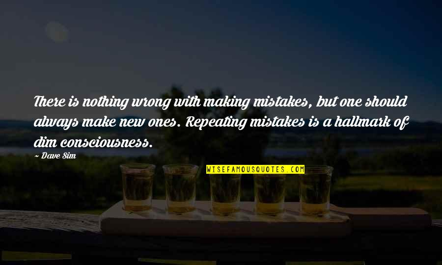 Always Making Mistakes Quotes By Dave Sim: There is nothing wrong with making mistakes, but