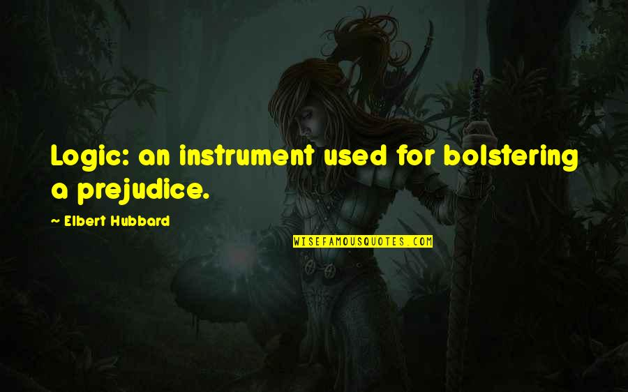 Always Making Mistakes Quotes By Elbert Hubbard: Logic: an instrument used for bolstering a prejudice.