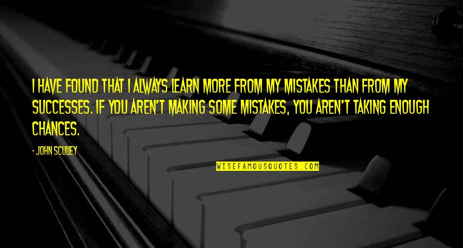 Always Making Mistakes Quotes By John Sculley: I have found that I always learn more