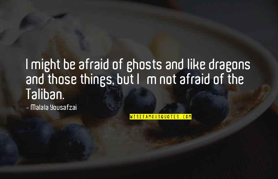 Always Making Mistakes Quotes By Malala Yousafzai: I might be afraid of ghosts and like