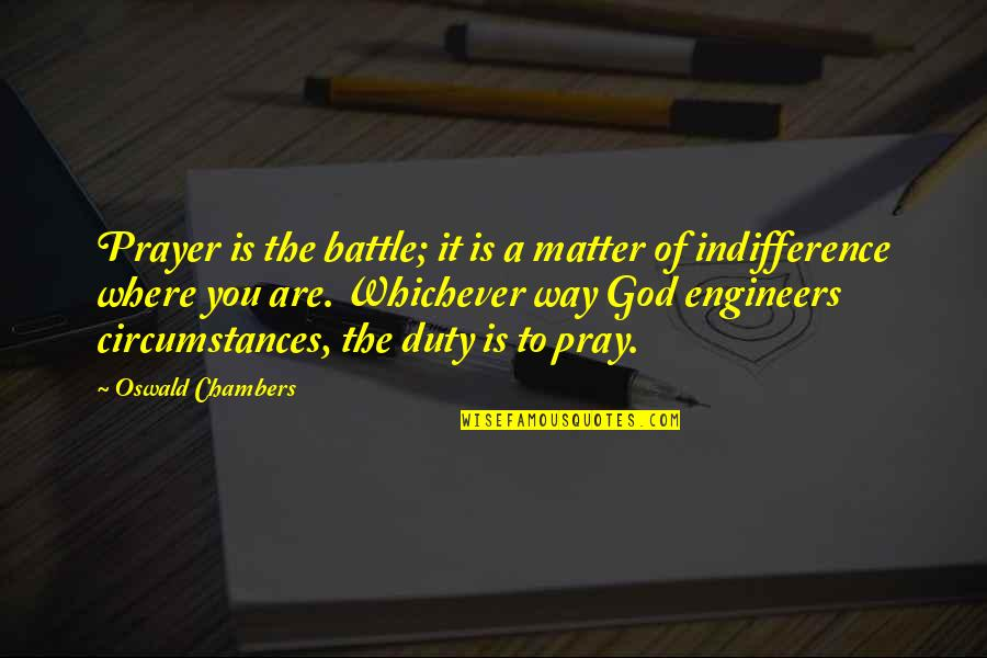 Always Making Mistakes Quotes By Oswald Chambers: Prayer is the battle; it is a matter