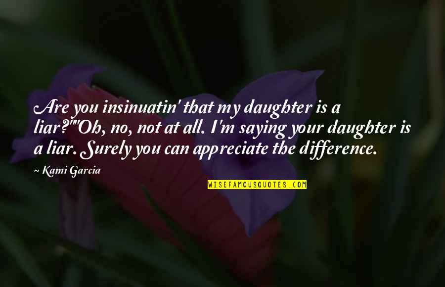 Always Remember I Here For You Quotes By Kami Garcia: Are you insinuatin' that my daughter is a