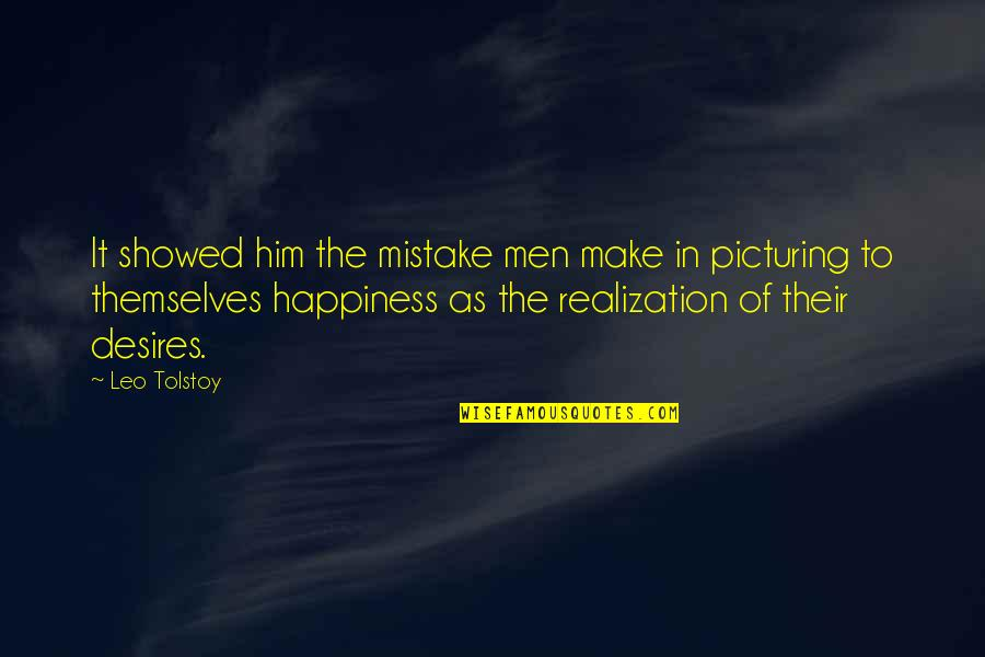 Always Remember I Here For You Quotes By Leo Tolstoy: It showed him the mistake men make in
