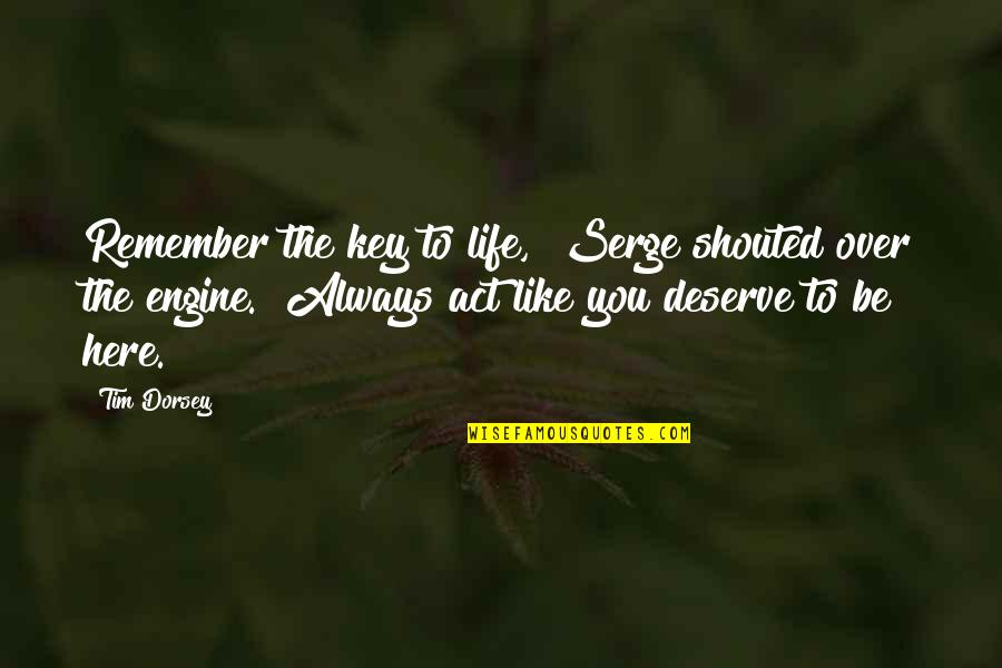 "Always Remember I Here For You Quotes By Tim Dorsey: Remember the key to life,"" Serge shouted over"