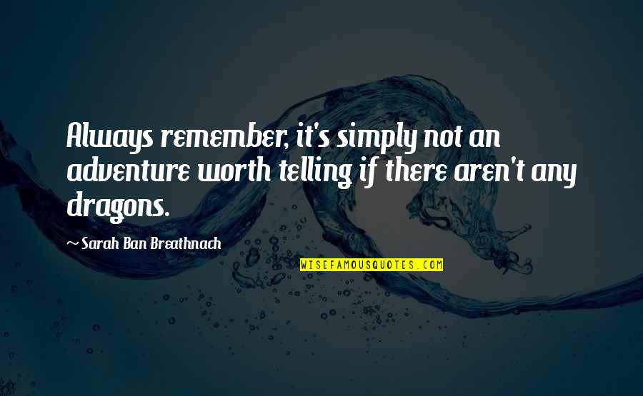 Always Remember Your Worth Quotes By Sarah Ban Breathnach: Always remember, it's simply not an adventure worth