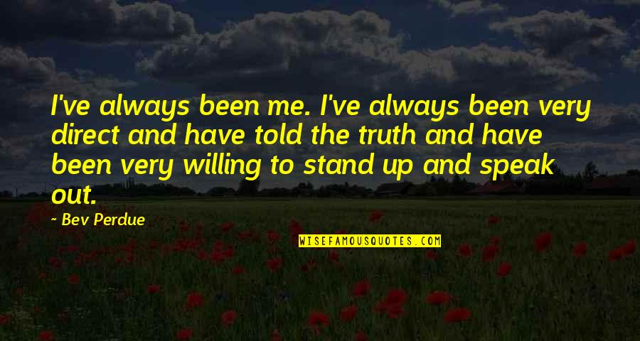 Always Stand Out Quotes By Bev Perdue: I've always been me. I've always been very