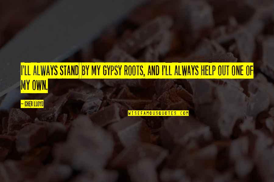 Always Stand Out Quotes By Cher Lloyd: I'll always stand by my Gypsy roots, and