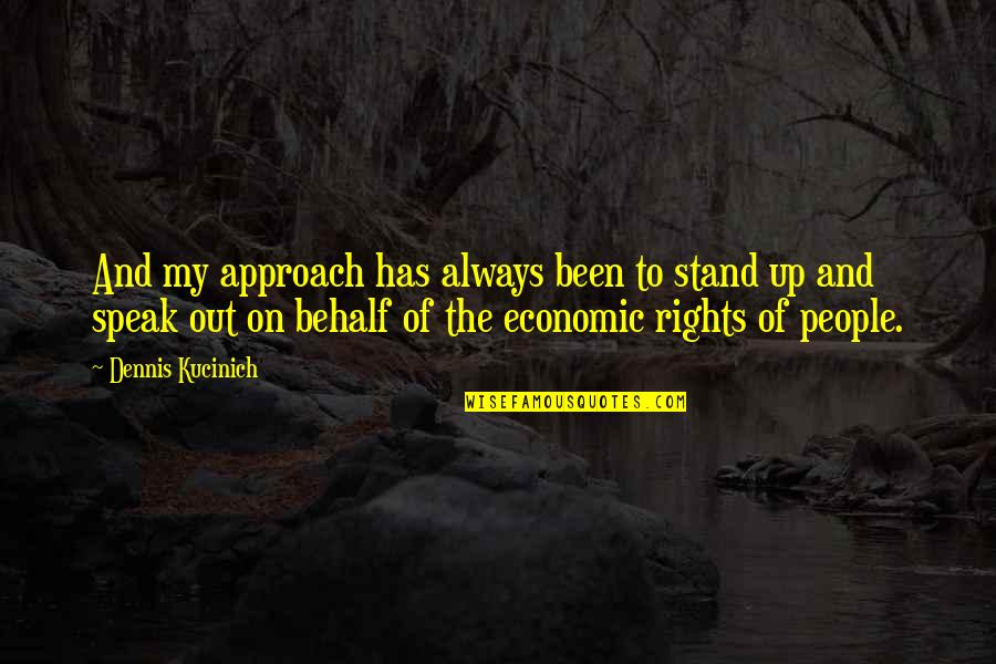 Always Stand Out Quotes By Dennis Kucinich: And my approach has always been to stand
