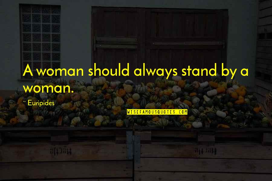 Always Stand Out Quotes By Euripides: A woman should always stand by a woman.