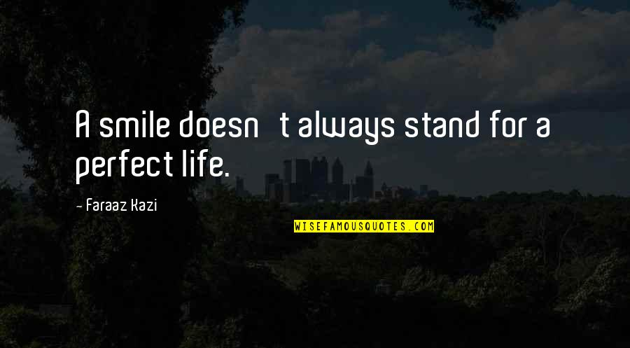 Always Stand Out Quotes By Faraaz Kazi: A smile doesn't always stand for a perfect