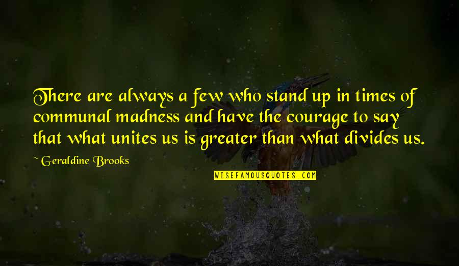 Always Stand Out Quotes By Geraldine Brooks: There are always a few who stand up