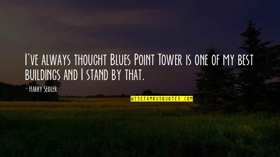 Always Stand Out Quotes By Harry Seidler: I've always thought Blues Point Tower is one
