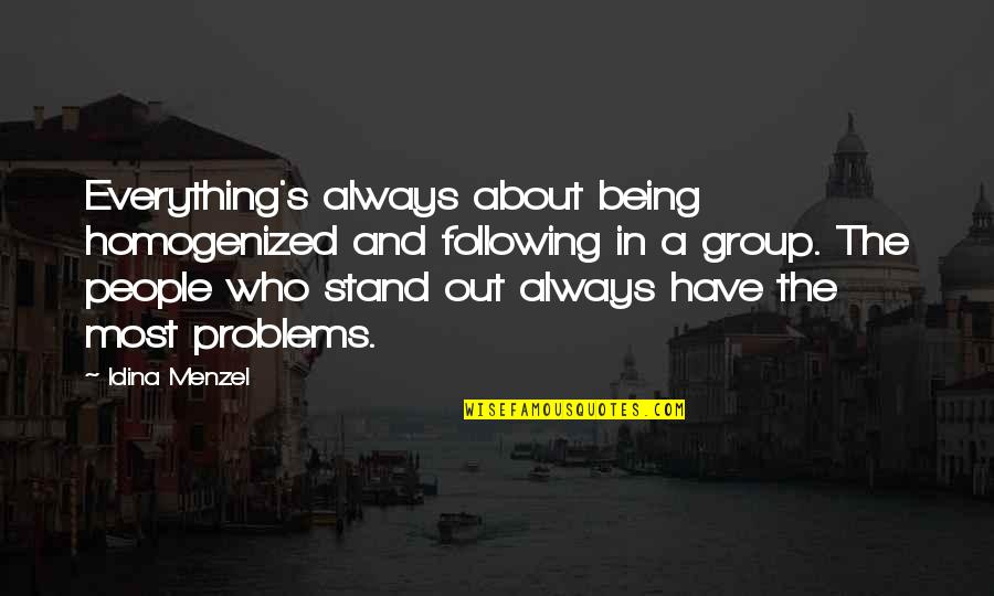 Always Stand Out Quotes By Idina Menzel: Everything's always about being homogenized and following in