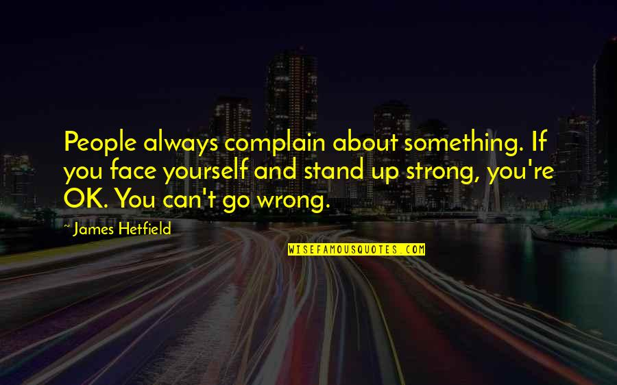 Always Stand Out Quotes By James Hetfield: People always complain about something. If you face