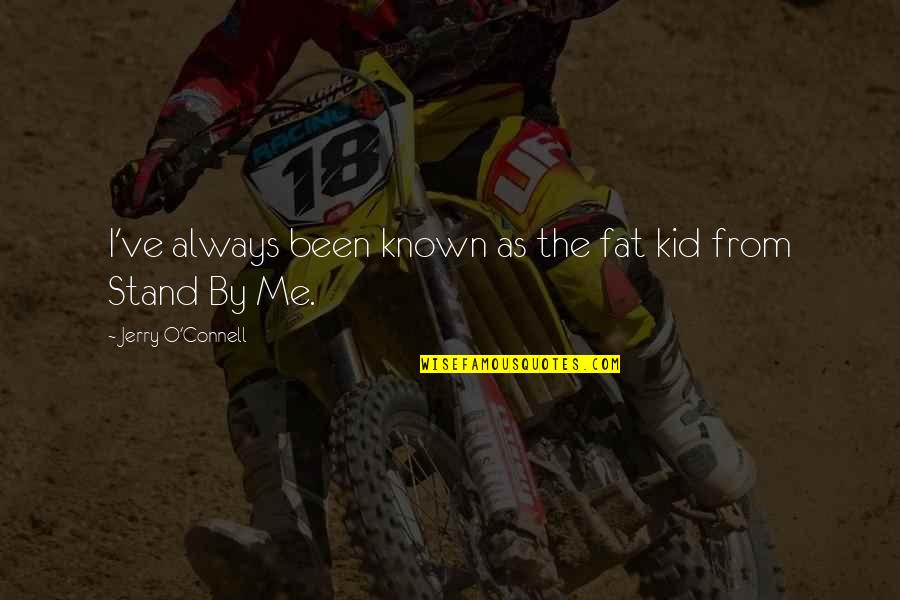 Always Stand Out Quotes By Jerry O'Connell: I've always been known as the fat kid
