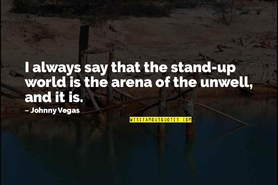 Always Stand Out Quotes By Johnny Vegas: I always say that the stand-up world is