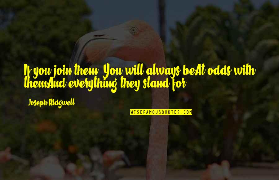 Always Stand Out Quotes By Joseph Ridgwell: If you join them, You will always beAt