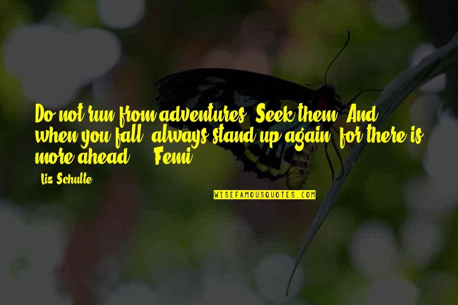 Always Stand Out Quotes By Liz Schulte: Do not run from adventures. Seek them. And