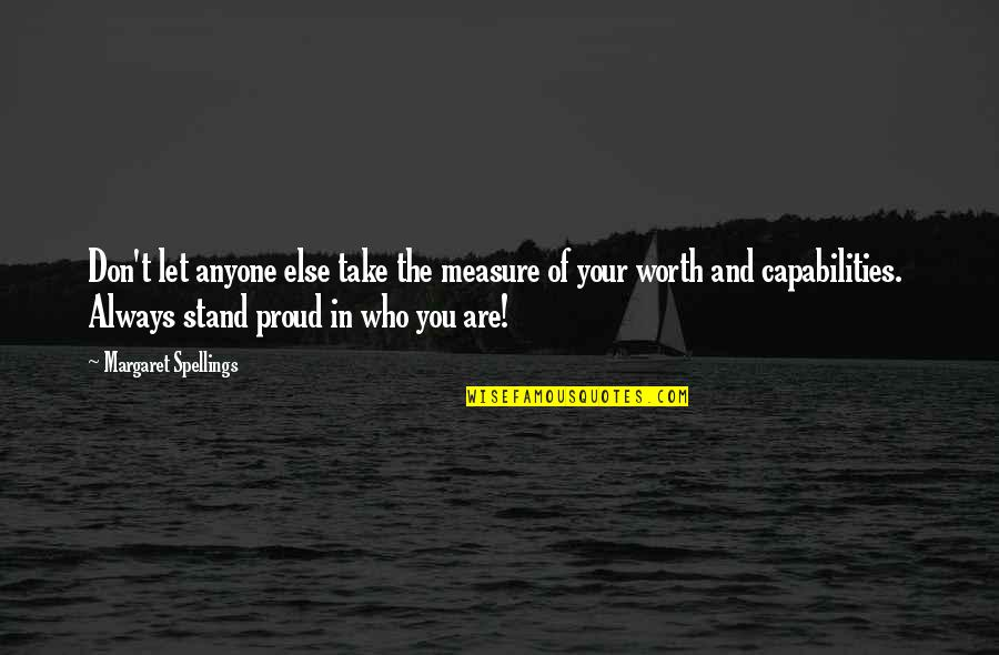 Always Stand Out Quotes By Margaret Spellings: Don't let anyone else take the measure of