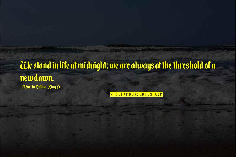 Always Stand Out Quotes By Martin Luther King Jr.: We stand in life at midnight; we are