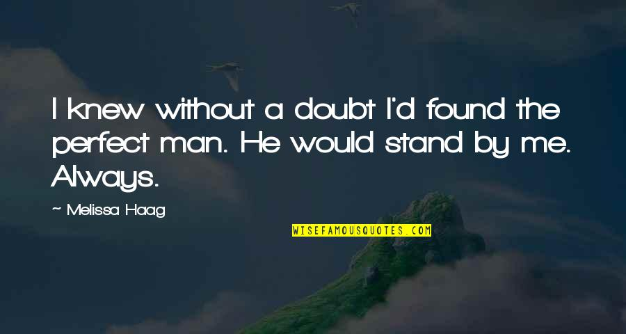 Always Stand Out Quotes By Melissa Haag: I knew without a doubt I'd found the