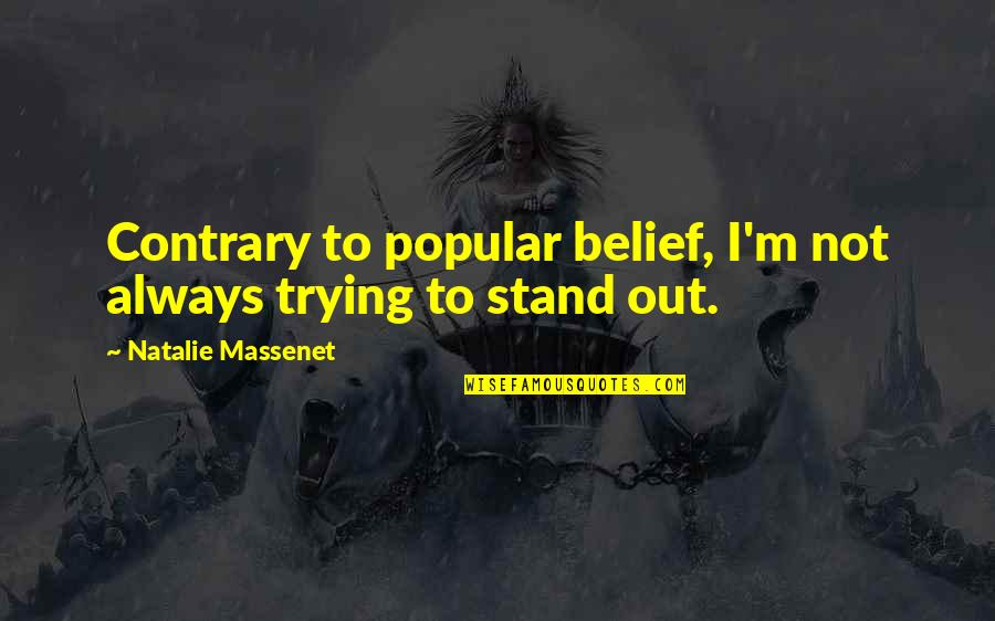 Always Stand Out Quotes By Natalie Massenet: Contrary to popular belief, I'm not always trying