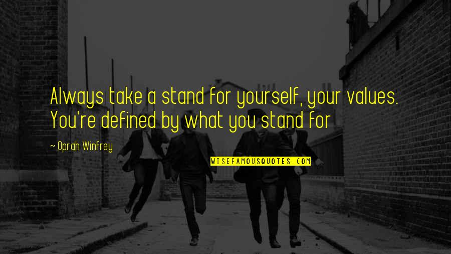 Always Stand Out Quotes By Oprah Winfrey: Always take a stand for yourself, your values.
