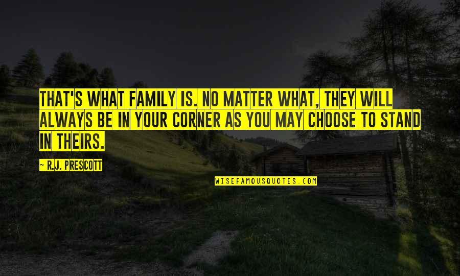 Always Stand Out Quotes By R.J. Prescott: That's what family is. No matter what, they