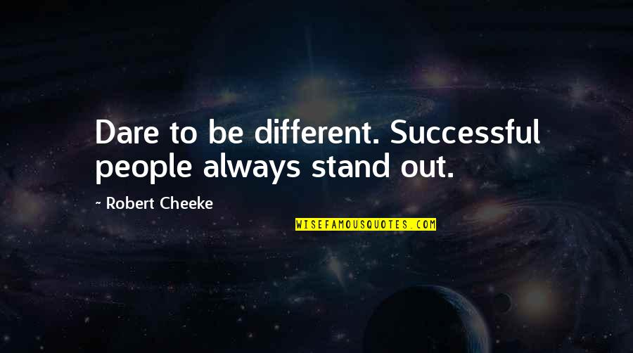 Always Stand Out Quotes By Robert Cheeke: Dare to be different. Successful people always stand