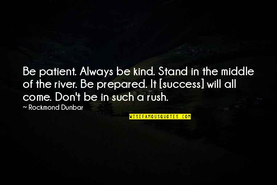 Always Stand Out Quotes By Rockmond Dunbar: Be patient. Always be kind. Stand in the