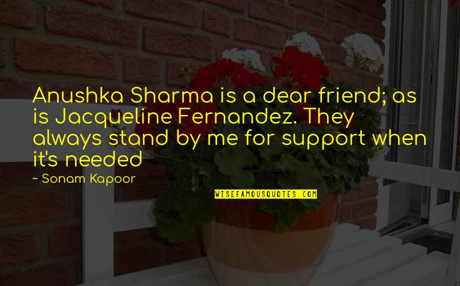 Always Stand Out Quotes By Sonam Kapoor: Anushka Sharma is a dear friend; as is