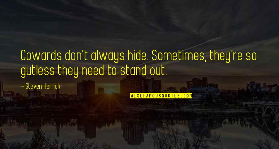 Always Stand Out Quotes By Steven Herrick: Cowards don't always hide. Sometimes, they're so gutless