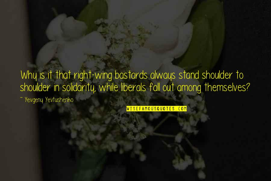 Always Stand Out Quotes By Yevgeny Yevtushenko: Why is it that right-wing bastards always stand