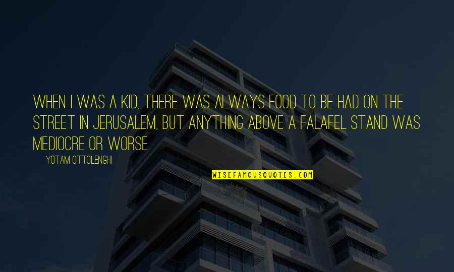Always Stand Out Quotes By Yotam Ottolenghi: When I was a kid, there was always