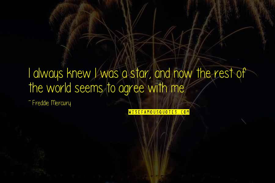 Always Two Sides To Every Story Quotes By Freddie Mercury: I always knew I was a star, and