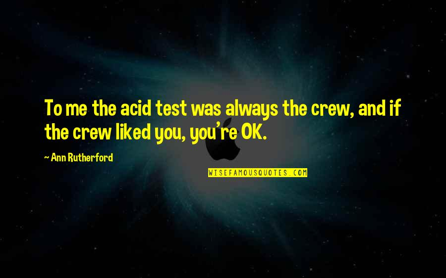 Always You And Me Quotes By Ann Rutherford: To me the acid test was always the