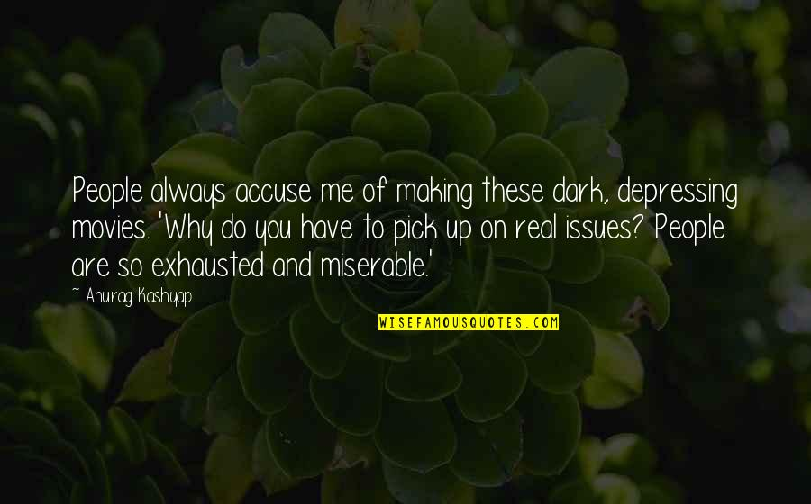 Always You And Me Quotes By Anurag Kashyap: People always accuse me of making these dark,