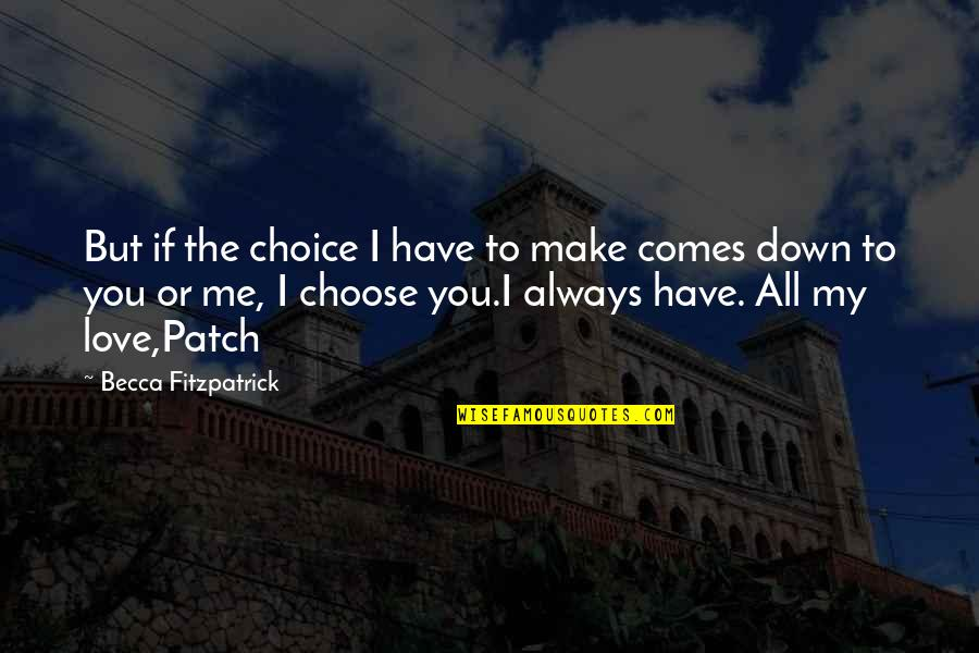 Always You And Me Quotes By Becca Fitzpatrick: But if the choice I have to make