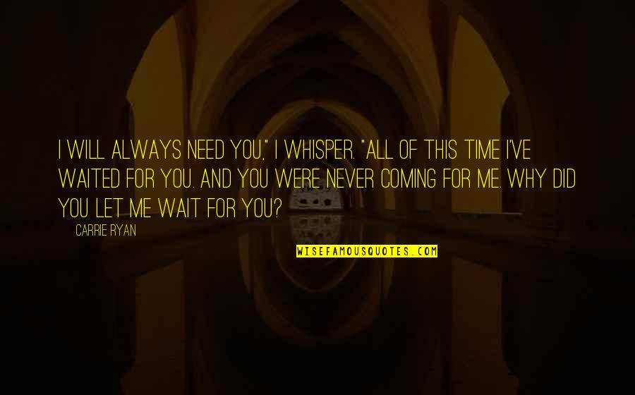 "Always You And Me Quotes By Carrie Ryan: I will always need you,"" I whisper. ""All"
