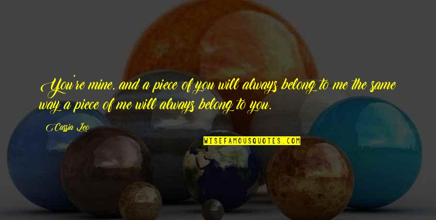 Always You And Me Quotes By Cassia Leo: You're mine, and a piece of you will