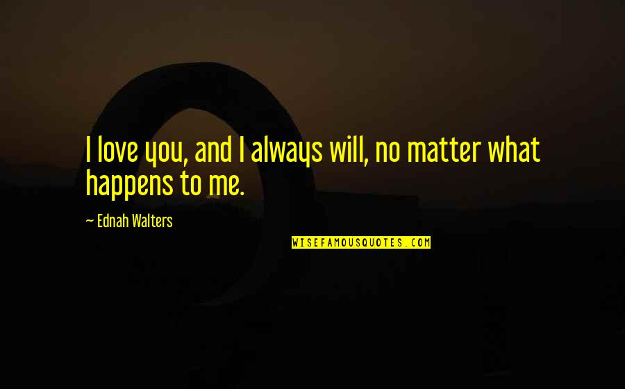 Always You And Me Quotes By Ednah Walters: I love you, and I always will, no