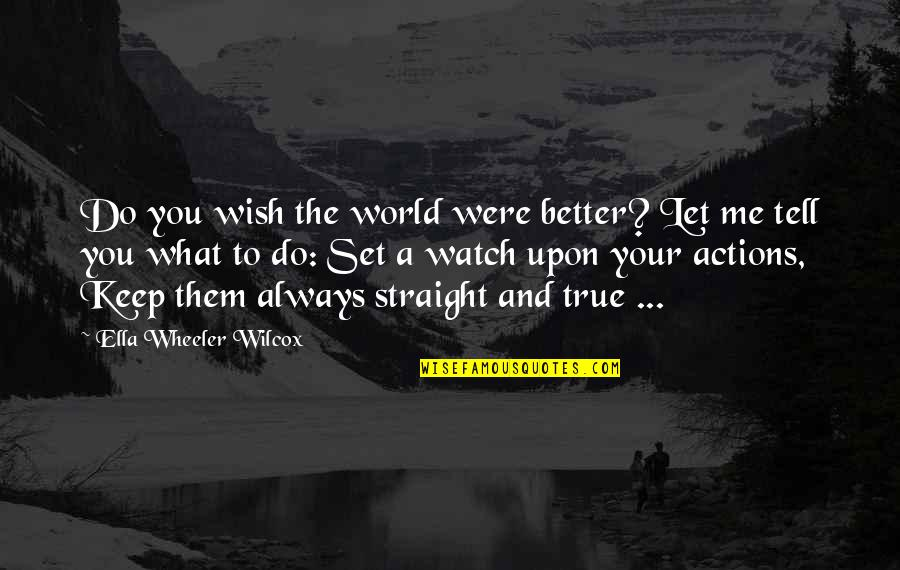 Always You And Me Quotes By Ella Wheeler Wilcox: Do you wish the world were better? Let